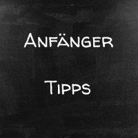 Anfänger Tipps