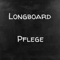 Longboard Pflege